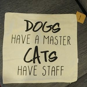 """""""DOGS have a master CATS have staff"""" Pillow Cover"""